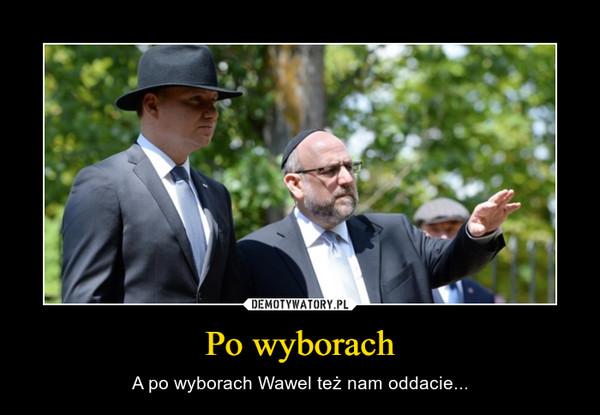 Po wyborach – A po wyborach Wawel też nam oddacie...