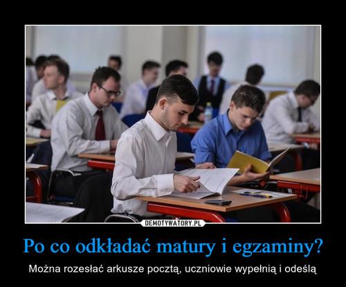 Po co odkładać matury i egzaminy?
