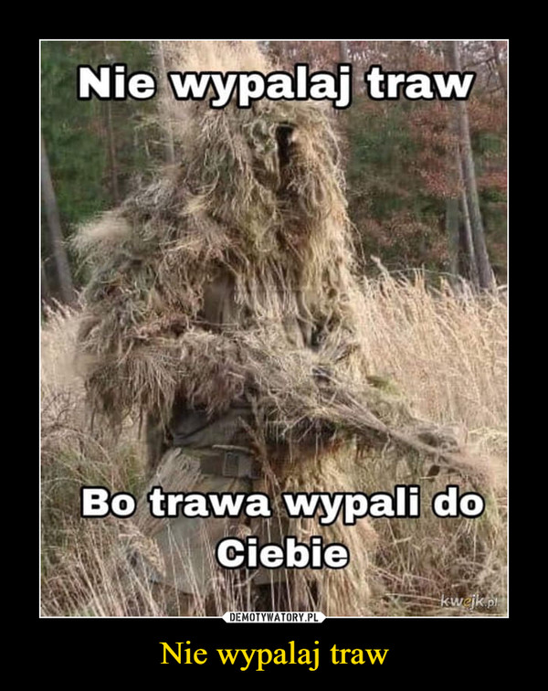 Nie wypalaj traw –  Nie wypalaj trawBo trawa wypali doCiebiekwejk.pl