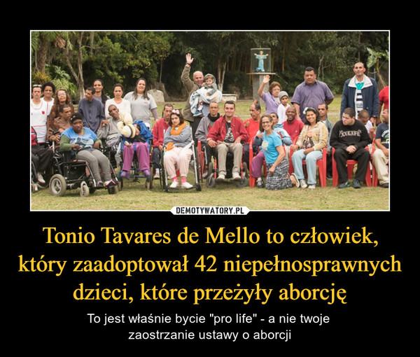 """Tonio Tavares de Mello to człowiek, który zaadoptował 42 niepełnosprawnych dzieci, które przeżyły aborcję – To jest właśnie bycie """"pro life"""" - a nie twoje zaostrzanie ustawy o aborcji"""
