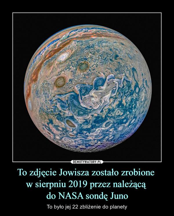 To zdjęcie Jowisza zostało zrobione w sierpniu 2019 przez należącą do NASA sondę Juno – To było jej 22 zbliżenie do planety