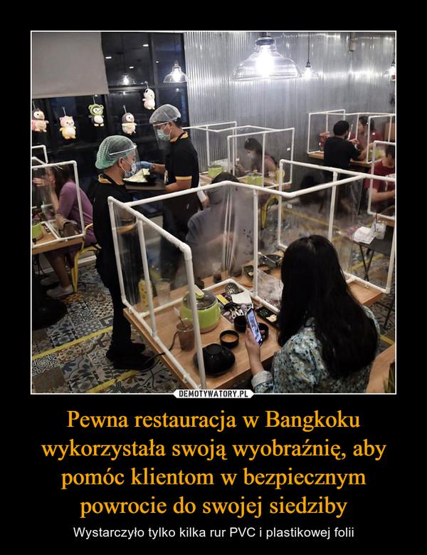 Pewna restauracja w Bangkoku wykorzystała swoją wyobraźnię, aby pomóc klientom w bezpiecznym powrocie do swojej siedziby – Wystarczyło tylko kilka rur PVC i plastikowej folii