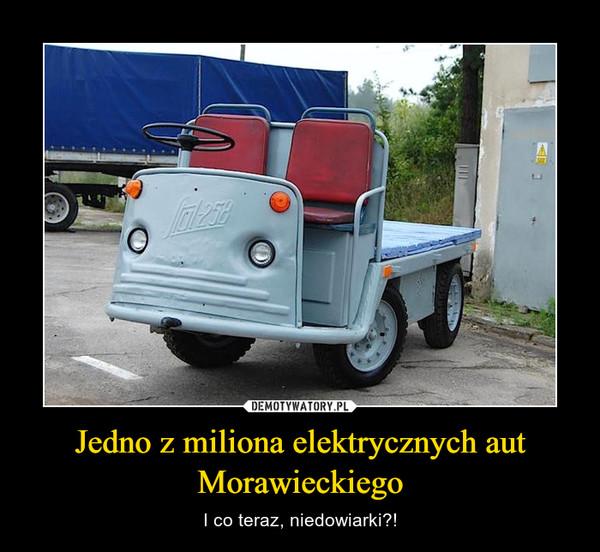Jedno z miliona elektrycznych aut Morawieckiego – I co teraz, niedowiarki?!