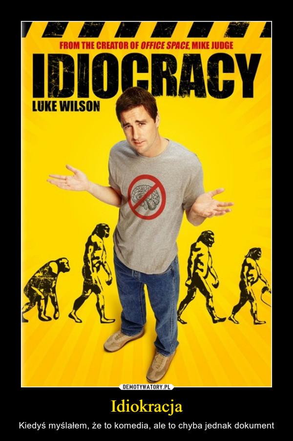 Idiokracja – Kiedyś myślałem, że to komedia, ale to chyba jednak dokument
