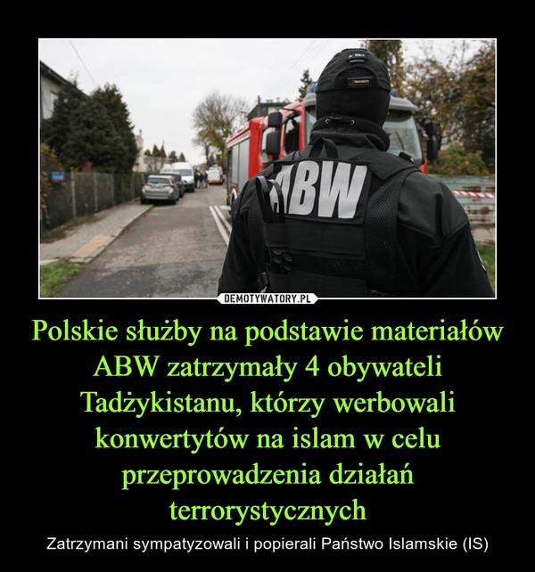 Polskie służby na podstawie materiałów ABW zatrzymały 4 obywateli Tadżykistanu, którzy werbowali konwertytów na islam w celu przeprowadzenia działań terrorystycznych – Zatrzymani sympatyzowali i popierali Państwo Islamskie (IS)