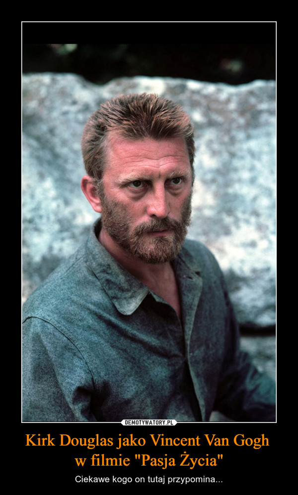 """Kirk Douglas jako Vincent Van Gogh w filmie """"Pasja Życia"""" – Ciekawe kogo on tutaj przypomina..."""