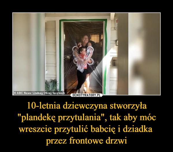 """10-letnia dziewczyna stworzyła """"plandekę przytulania"""", tak aby móc wreszcie przytulić babcię i dziadka przez frontowe drzwi –"""