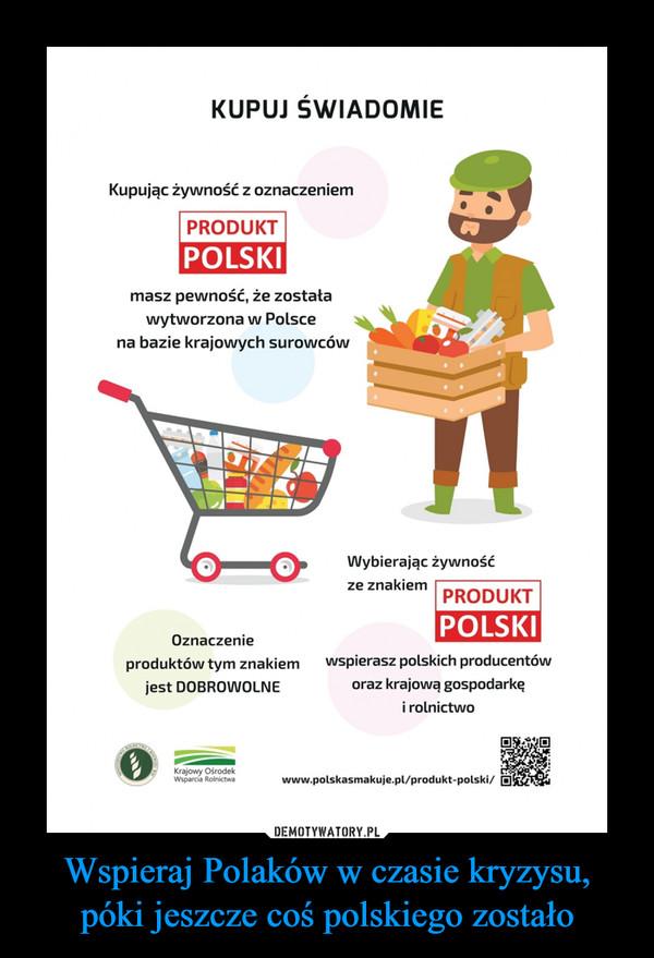 Wspieraj Polaków w czasie kryzysu, póki jeszcze coś polskiego zostało