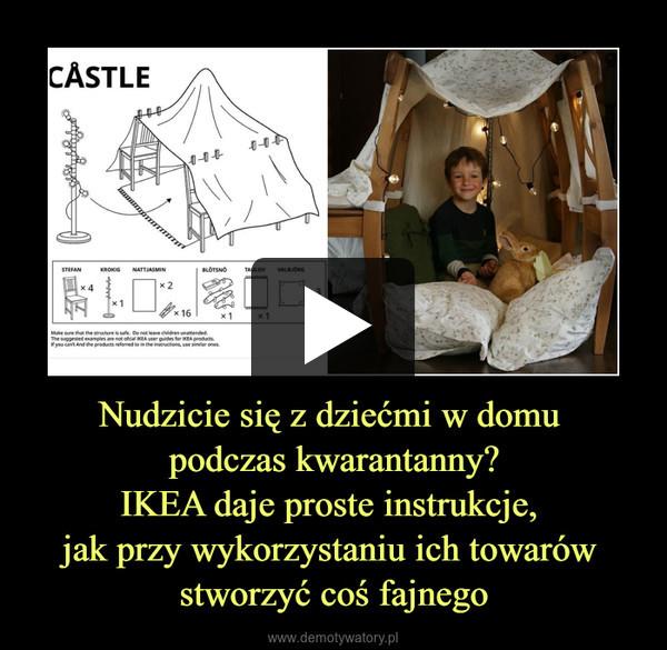 Nudzicie się z dziećmi w domu podczas kwarantanny?IKEA daje proste instrukcje, jak przy wykorzystaniu ich towarów stworzyć coś fajnego –