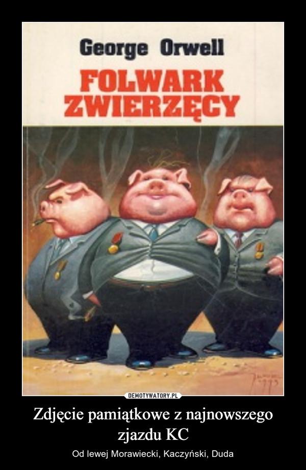 Zdjęcie pamiątkowe z najnowszego zjazdu KC – Od lewej Morawiecki, Kaczyński, Duda