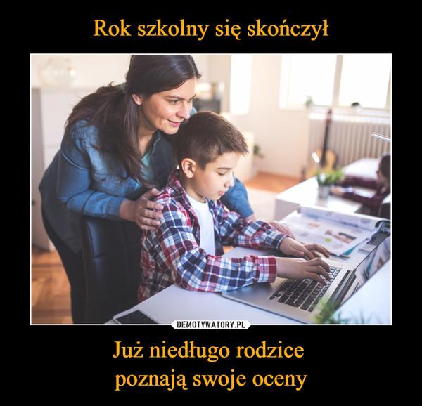 Już niedługo rodzice poznają swoje oceny –
