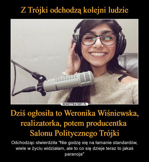 """Dziś ogłosiła to Weronika Wiśniewska, realizatorka, potem producentka Salonu Politycznego Trójki – Odchodząc stwierdziła """"Nie godzę się na łamanie standardów, wiele w życiu widziałam, ale to co się dzieje teraz to jakaś paranoja"""""""