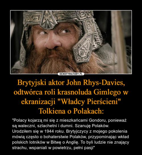 """Brytyjski aktor John Rhys-Davies, odtwórca roli krasnoluda Gimlego w ekranizacji """"Władcy Pierścieni"""" Tolkiena o Polakach:"""