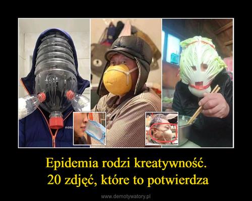 Epidemia rodzi kreatywność.  20 zdjęć, które to potwierdza