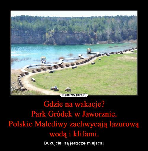Gdzie na wakacje? Park Gródek w Jaworznie. Polskie Malediwy zachwycają lazurową wodą i klifami.