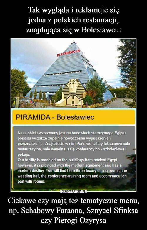Tak wygląda i reklamuje się jedna z polskich restauracji, znajdująca się w Bolesławcu: Ciekawe czy mają też tematyczne menu, np. Schabowy Faraona, Sznycel Sfinksa czy Pierogi Ozyrysa
