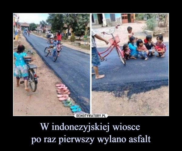 W indonezyjskiej wiosce po raz pierwszy wylano asfalt –