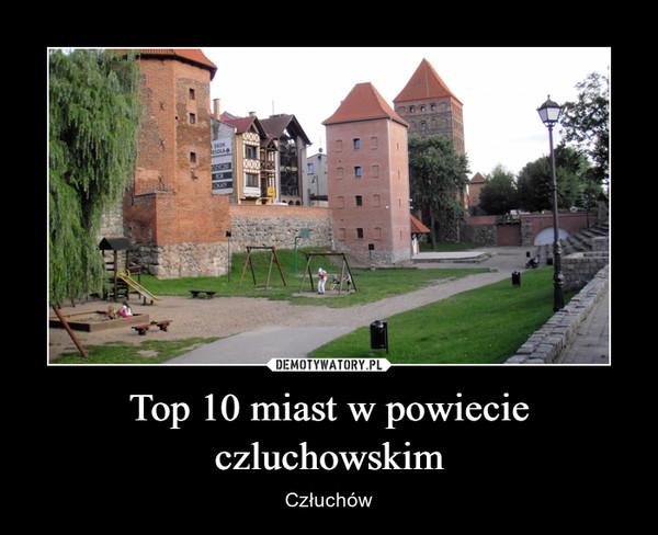 Top 10 miast w powiecie czluchowskim – Człuchów