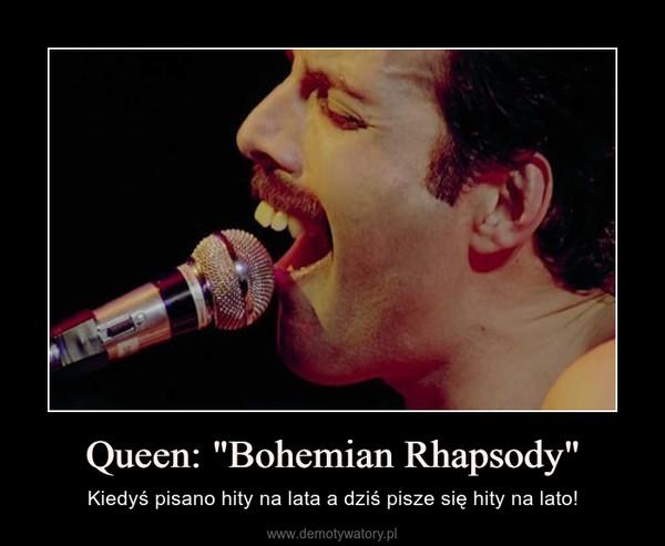 """Queen: """"Bohemian Rhapsody"""" – Kiedyś pisano hity na lata a dziś pisze się hity na lato!"""