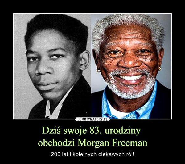 Dziś swoje 83. urodziny obchodzi Morgan Freeman – 200 lat i kolejnych ciekawych ról!