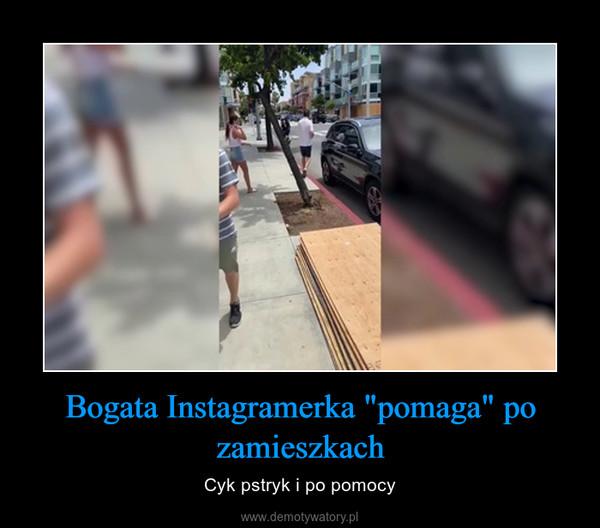 """Bogata Instagramerka """"pomaga"""" po zamieszkach – Cyk pstryk i po pomocy"""