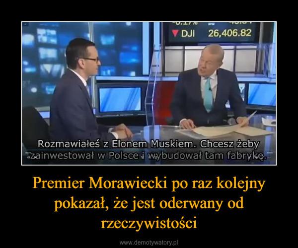 Premier Morawiecki po raz kolejny pokazał, że jest oderwany od rzeczywistości –