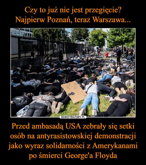 Przed ambasadą USA zebrały się setki osób na antyrasistowskiej demonstracji jako wyraz solidarności z Amerykanami po śmierci George'a Floyda –
