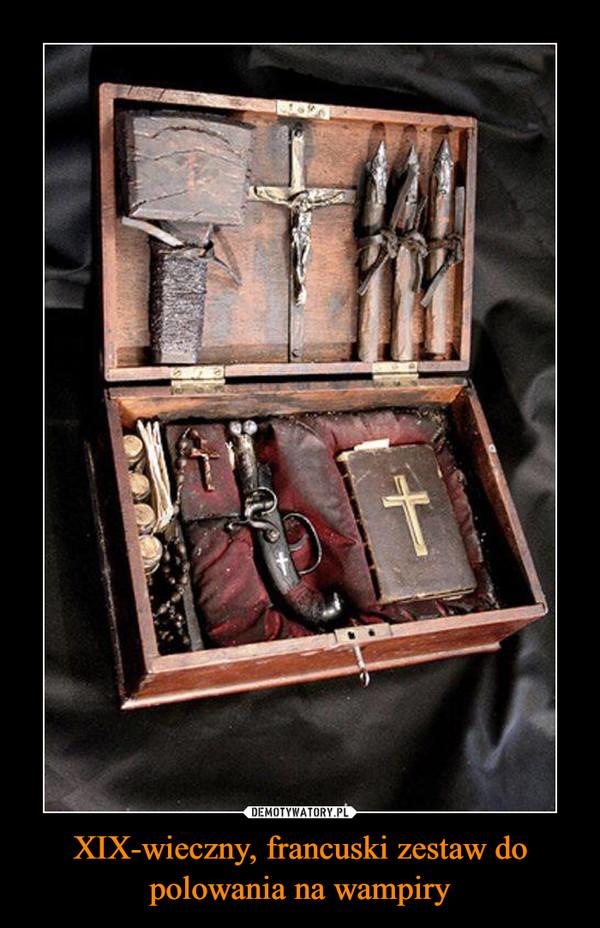 XIX-wieczny, francuski zestaw do polowania na wampiry –