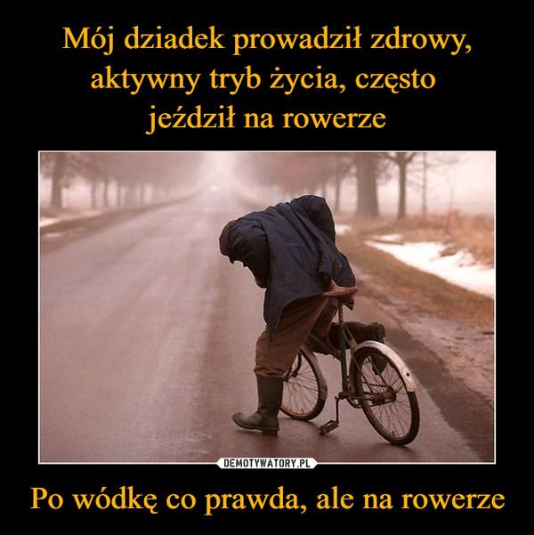 Po wódkę co prawda, ale na rowerze –