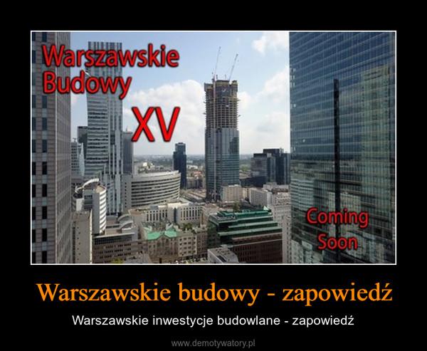 Warszawskie budowy - zapowiedź – Warszawskie inwestycje budowlane - zapowiedź