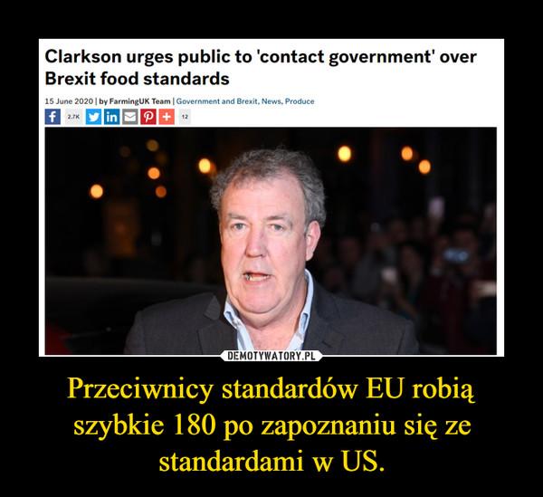 Przeciwnicy standardów EU robią szybkie 180 po zapoznaniu się ze standardami w US. –