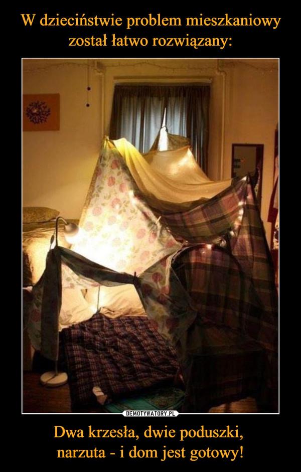 Dwa krzesła, dwie poduszki, narzuta - i dom jest gotowy! –