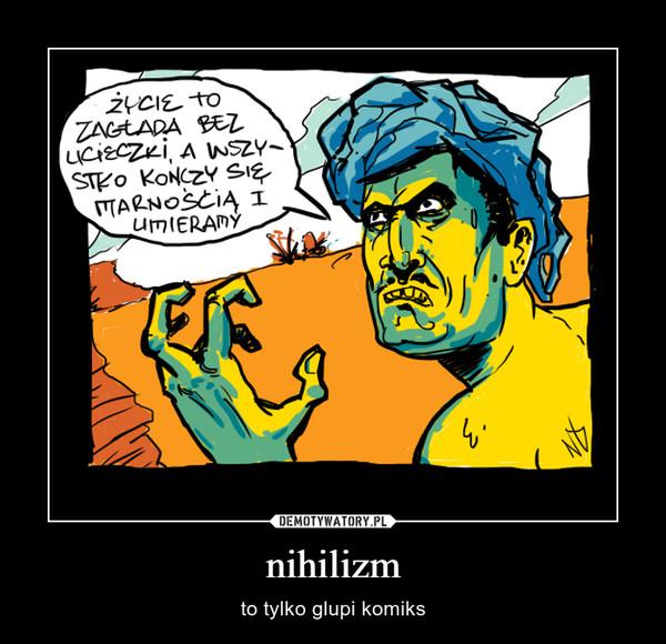 nihilizm – to tylko glupi komiks