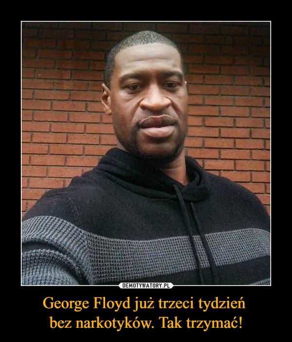 George Floyd już trzeci tydzień bez narkotyków. Tak trzymać! –