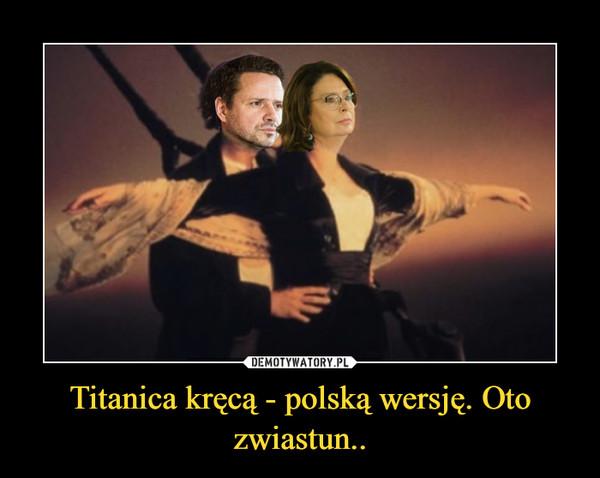 Titanica kręcą - polską wersję. Oto zwiastun.. –