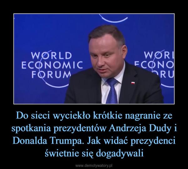 Do sieci wyciekło krótkie nagranie ze spotkania prezydentów Andrzeja Dudy i Donalda Trumpa. Jak widać prezydenci świetnie się dogadywali –