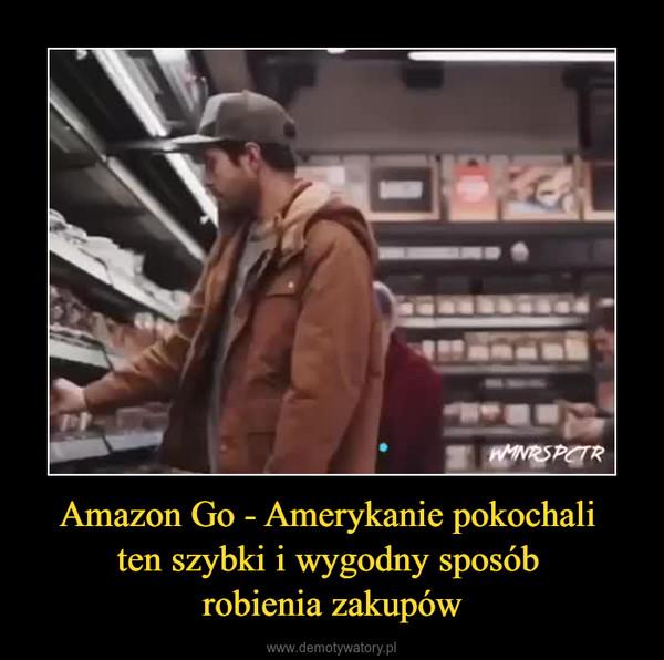 Amazon Go - Amerykanie pokochali ten szybki i wygodny sposób robienia zakupów –
