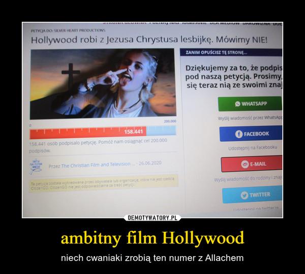 ambitny film Hollywood – niech cwaniaki zrobią ten numer z Allachem