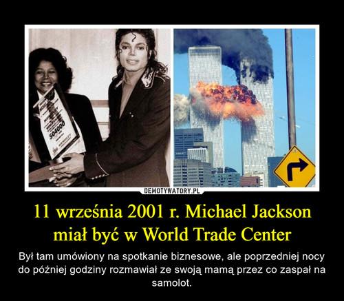 11 września 2001 r. Michael Jackson miał być w World Trade Center