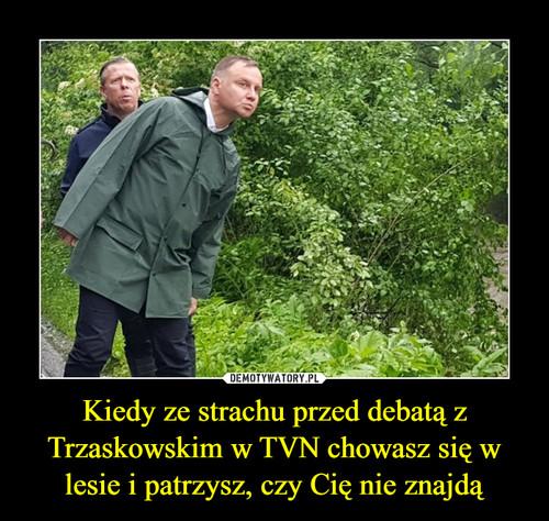 Kiedy ze strachu przed debatą z Trzaskowskim w TVN chowasz się w lesie i patrzysz, czy Cię nie znajdą