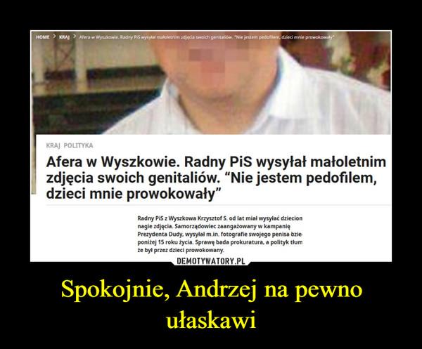 Spokojnie, Andrzej na pewno ułaskawi