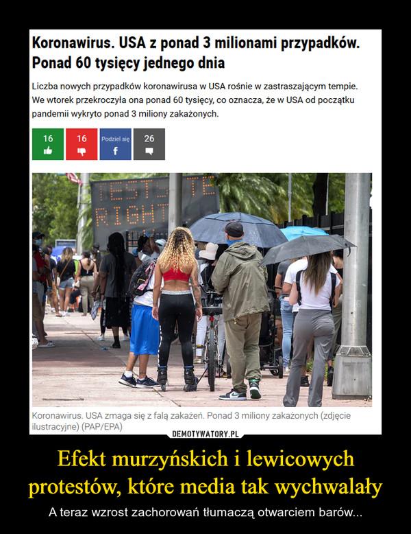 Efekt murzyńskich i lewicowych protestów, które media tak wychwalały – A teraz wzrost zachorowań tłumaczą otwarciem barów...