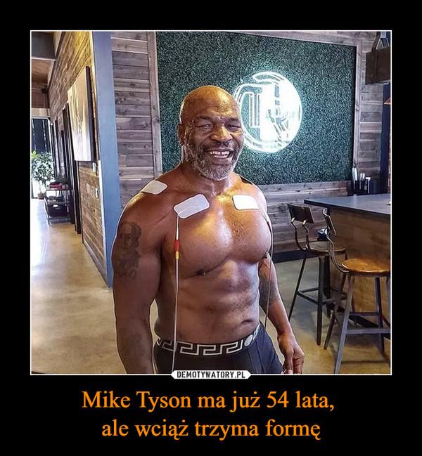 Mike Tyson ma już 54 lata, ale wciąż trzyma formę –