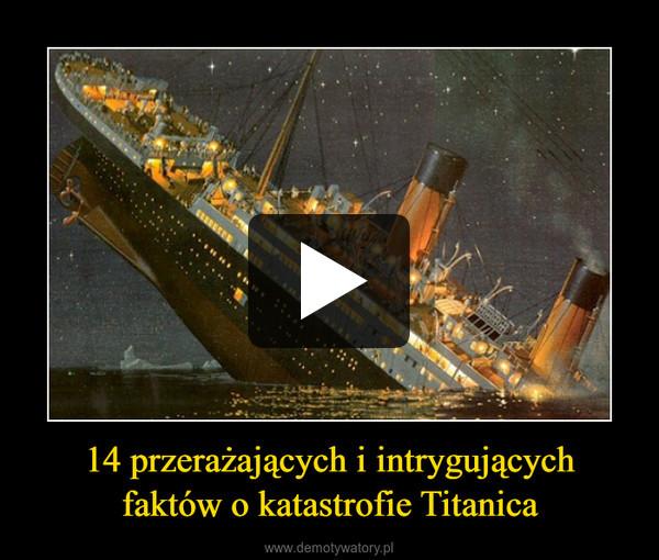14 przerażających i intrygującychfaktów o katastrofie Titanica –