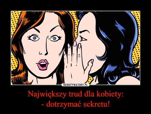 Największy trud dla kobiety: - dotrzymać sekretu!
