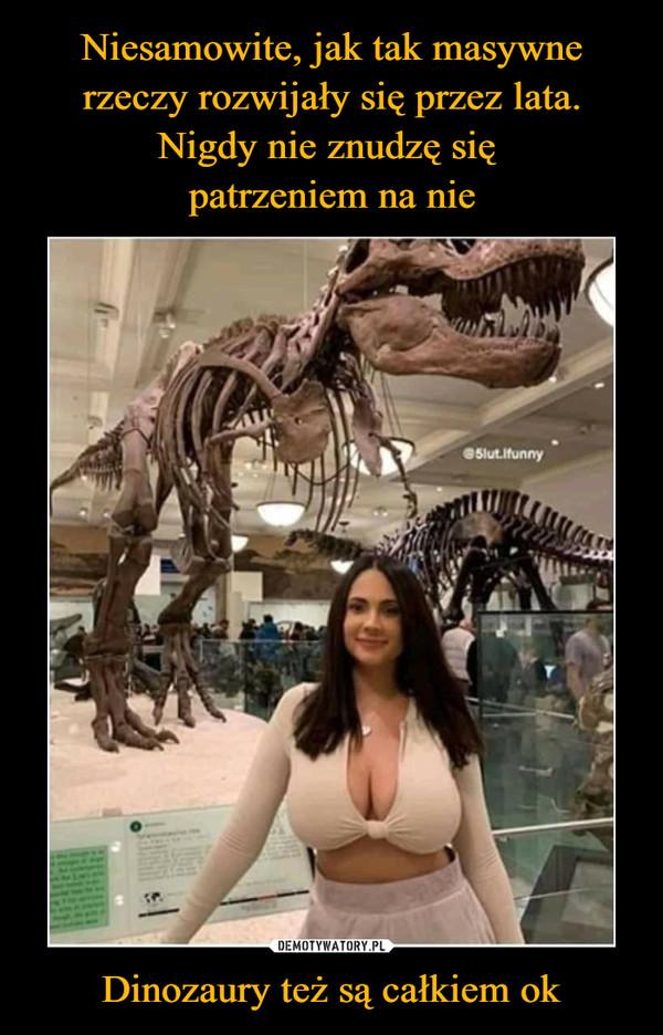Dinozaury też są całkiem ok –
