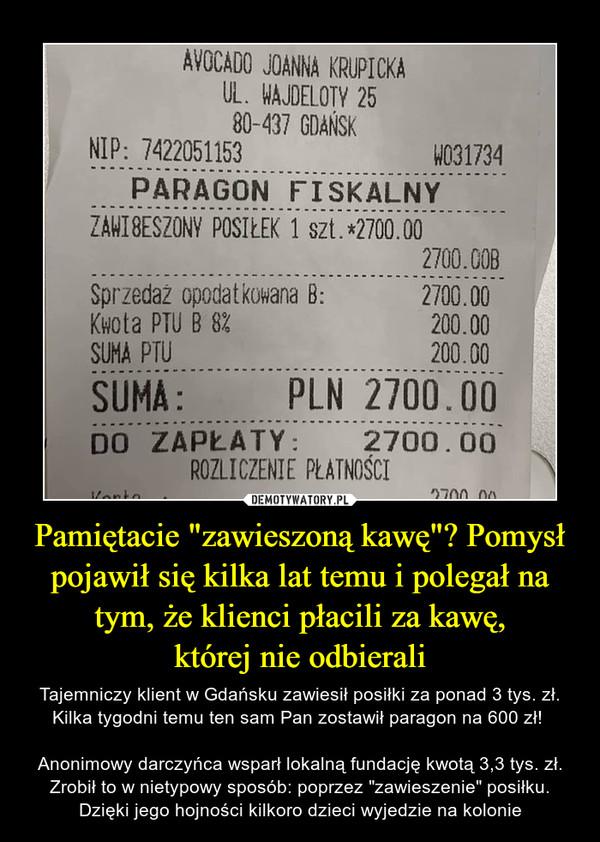 """Pamiętacie """"zawieszoną kawę""""? Pomysł pojawił się kilka lat temu i polegał na tym, że klienci płacili za kawę,której nie odbierali – Tajemniczy klient w Gdańsku zawiesił posiłki za ponad 3 tys. zł. Kilka tygodni temu ten sam Pan zostawił paragon na 600 zł! Anonimowy darczyńca wsparł lokalną fundację kwotą 3,3 tys. zł. Zrobił to w nietypowy sposób: poprzez """"zawieszenie"""" posiłku. Dzięki jego hojności kilkoro dzieci wyjedzie na kolonie"""