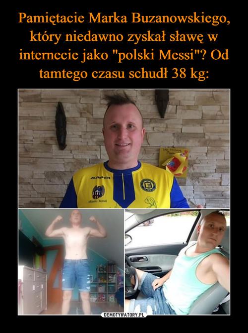 """Pamiętacie Marka Buzanowskiego, który niedawno zyskał sławę w internecie jako """"polski Messi""""? Od tamtego czasu schudł 38 kg:"""