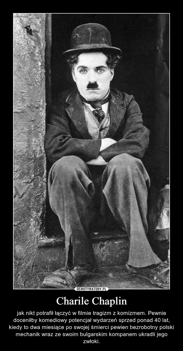 Charile Chaplin – jak nikt potrafił łączyć w filmie tragizm z komizmem. Pewnie doceniłby komediowy potencjał wydarzeń sprzed ponad 40 lat, kiedy to dwa miesiące po swojej śmierci pewien bezrobotny polski mechanik wraz ze swoim bulgarskim kompanem ukradli jego zwłoki.