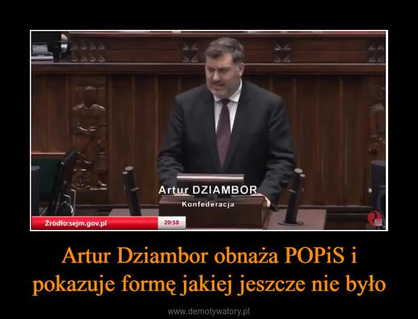 Artur Dziambor obnaża POPiS i pokazuje formę jakiej jeszcze nie było –